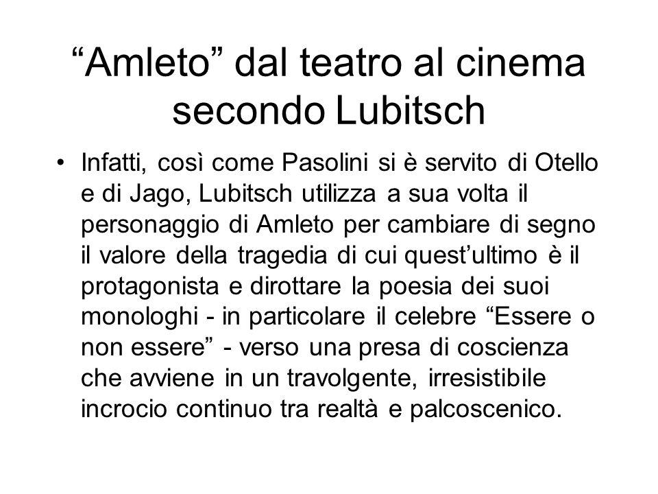 Amleto dal teatro al cinema secondo Lubitsch Infatti, così come Pasolini si è servito di Otello e di Jago, Lubitsch utilizza a sua volta il personaggi