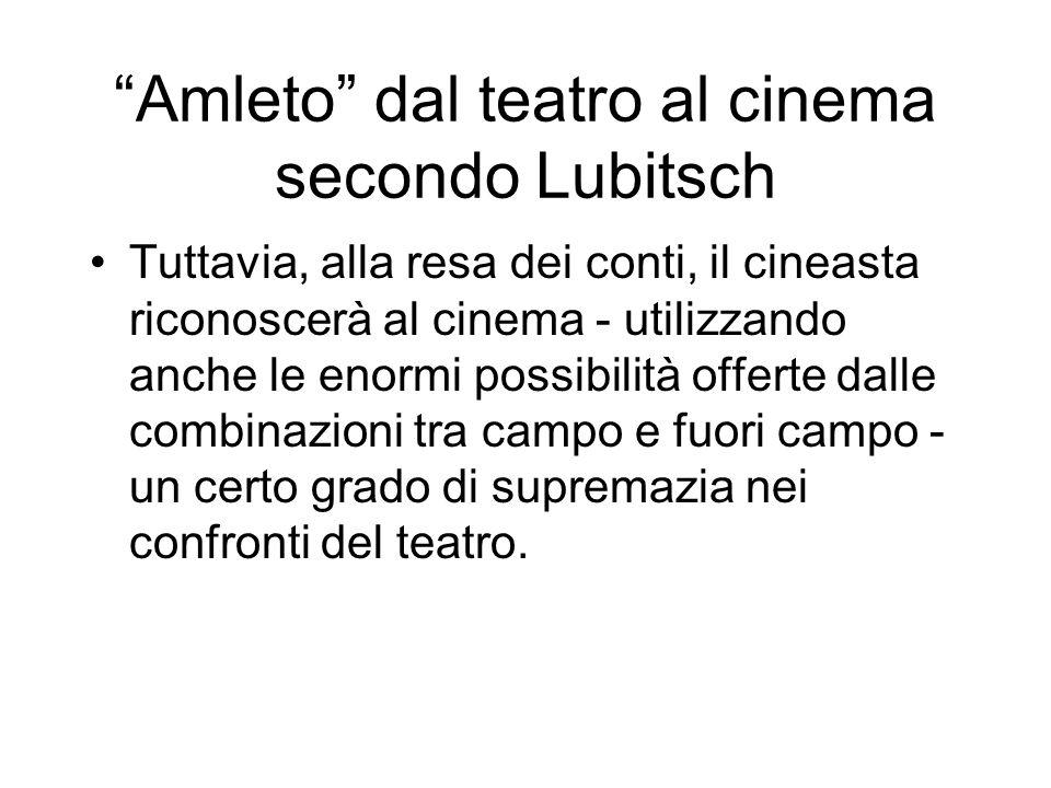 Amleto dal teatro al cinema secondo Lubitsch Tuttavia, alla resa dei conti, il cineasta riconoscerà al cinema - utilizzando anche le enormi possibilit