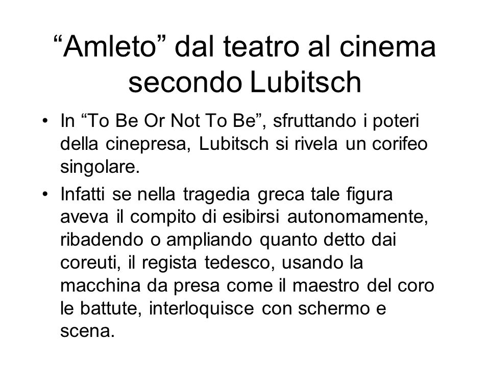 Amleto dal teatro al cinema secondo Lubitsch In To Be Or Not To Be, sfruttando i poteri della cinepresa, Lubitsch si rivela un corifeo singolare. Infa