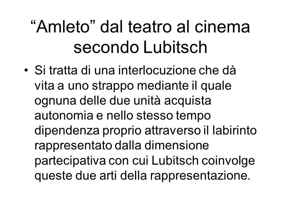 Amleto dal teatro al cinema secondo Lubitsch Si tratta di una interlocuzione che dà vita a uno strappo mediante il quale ognuna delle due unità acquis
