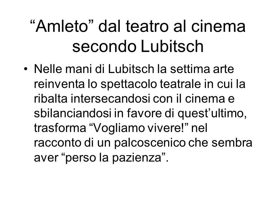 Amleto dal teatro al cinema secondo Lubitsch Nelle mani di Lubitsch la settima arte reinventa lo spettacolo teatrale in cui la ribalta intersecandosi