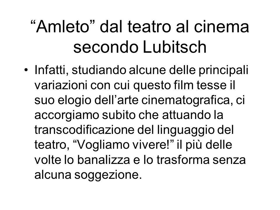 Amleto dal teatro al cinema secondo Lubitsch Infatti, studiando alcune delle principali variazioni con cui questo film tesse il suo elogio dellarte ci