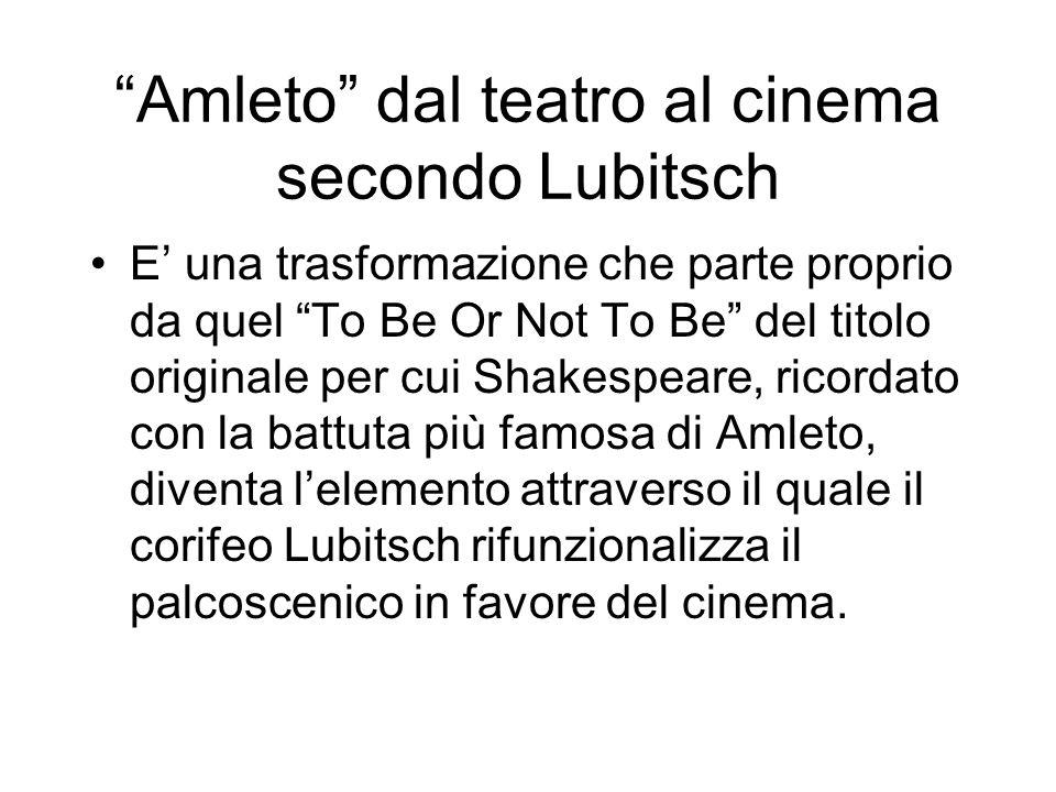 Amleto dal teatro al cinema secondo Lubitsch E una trasformazione che parte proprio da quel To Be Or Not To Be del titolo originale per cui Shakespear