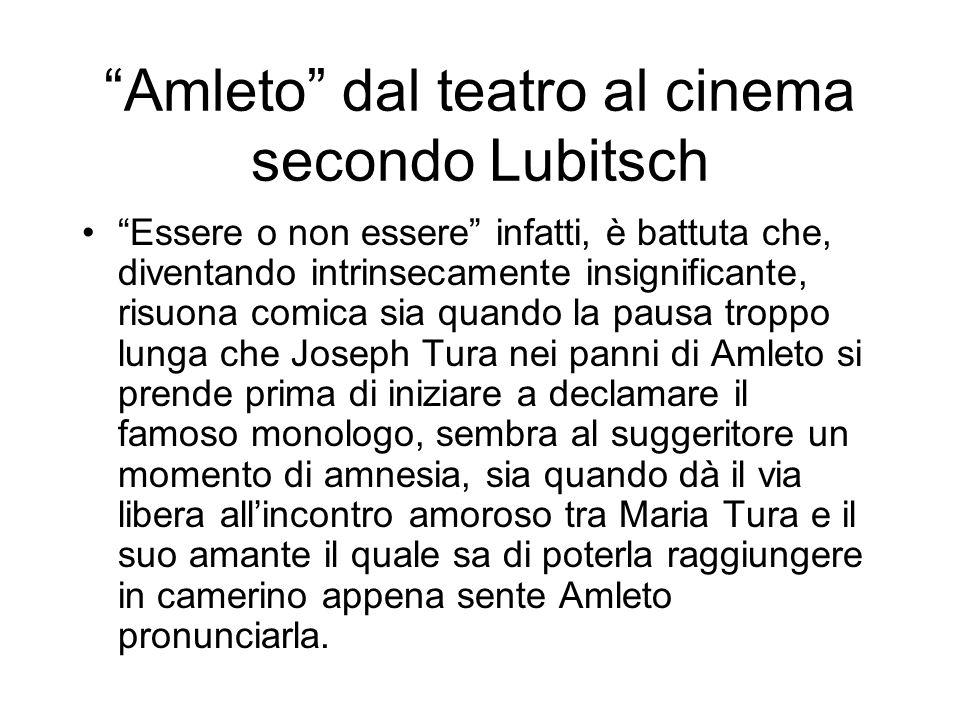 Amleto dal teatro al cinema secondo Lubitsch Essere o non essere infatti, è battuta che, diventando intrinsecamente insignificante, risuona comica sia
