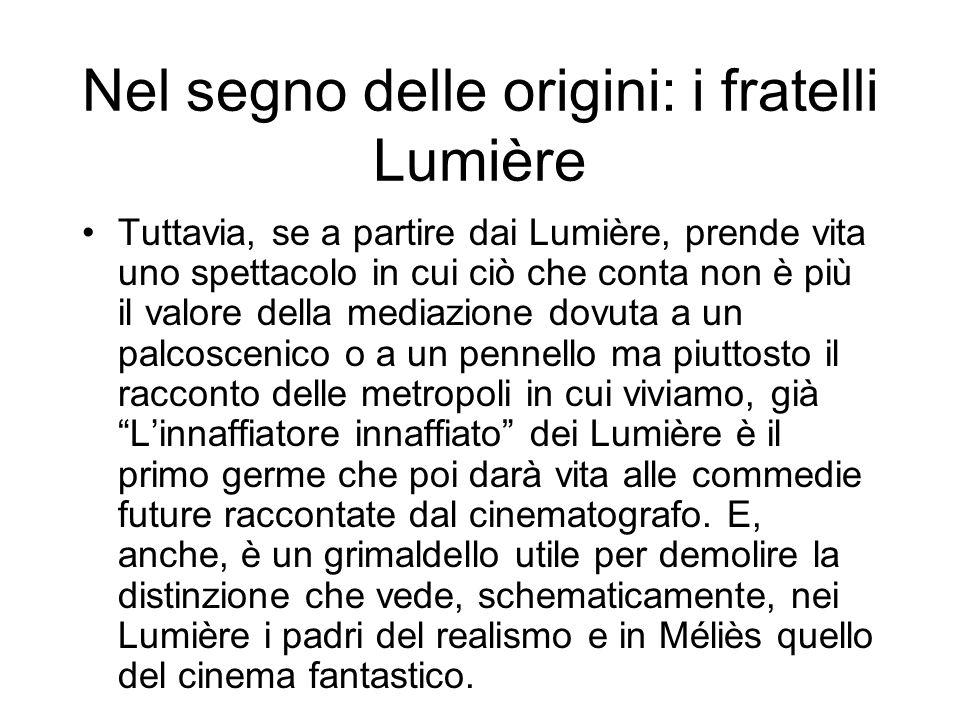 Nel segno delle origini: i fratelli Lumière Tuttavia, se a partire dai Lumière, prende vita uno spettacolo in cui ciò che conta non è più il valore de