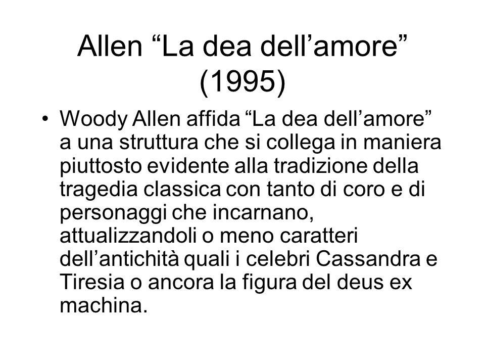 Allen La dea dellamore (1995) Woody Allen affida La dea dellamore a una struttura che si collega in maniera piuttosto evidente alla tradizione della t