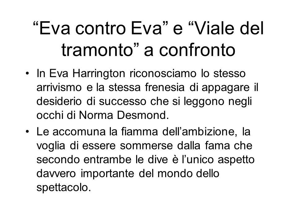 Eva contro Eva e Viale del tramonto a confronto In Eva Harrington riconosciamo lo stesso arrivismo e la stessa frenesia di appagare il desiderio di su