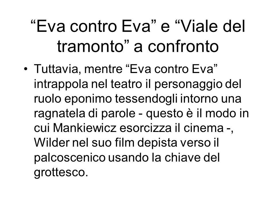 Eva contro Eva e Viale del tramonto a confronto Tuttavia, mentre Eva contro Eva intrappola nel teatro il personaggio del ruolo eponimo tessendogli int