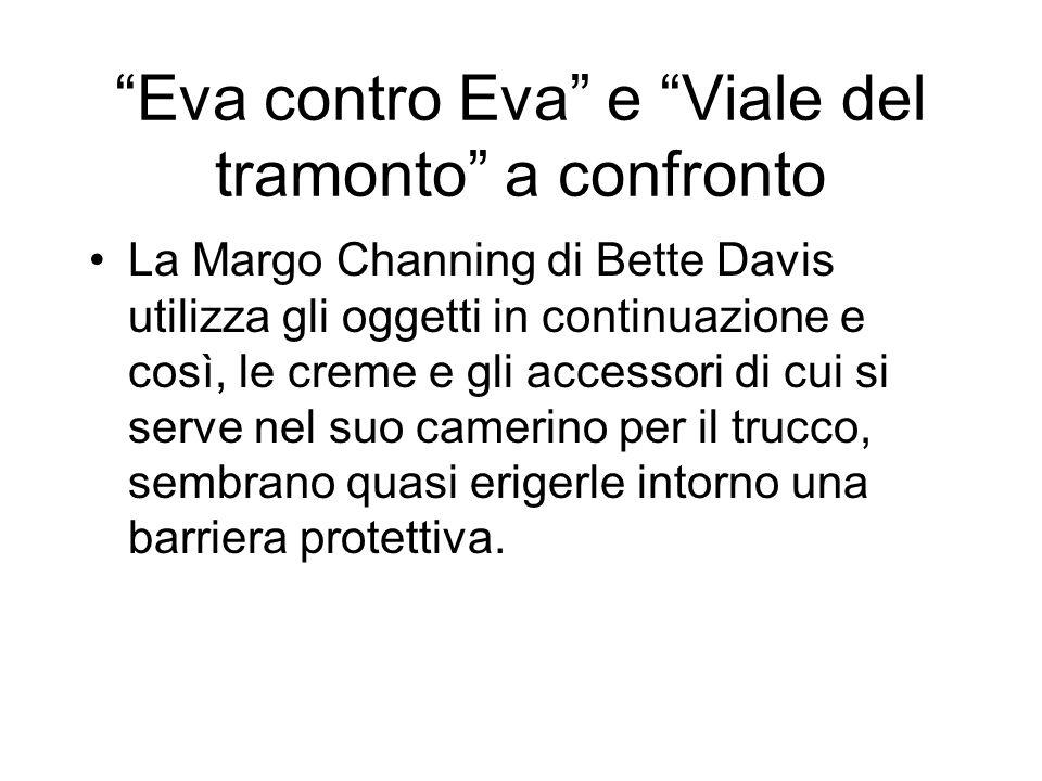 Eva contro Eva e Viale del tramonto a confronto La Margo Channing di Bette Davis utilizza gli oggetti in continuazione e così, le creme e gli accessor
