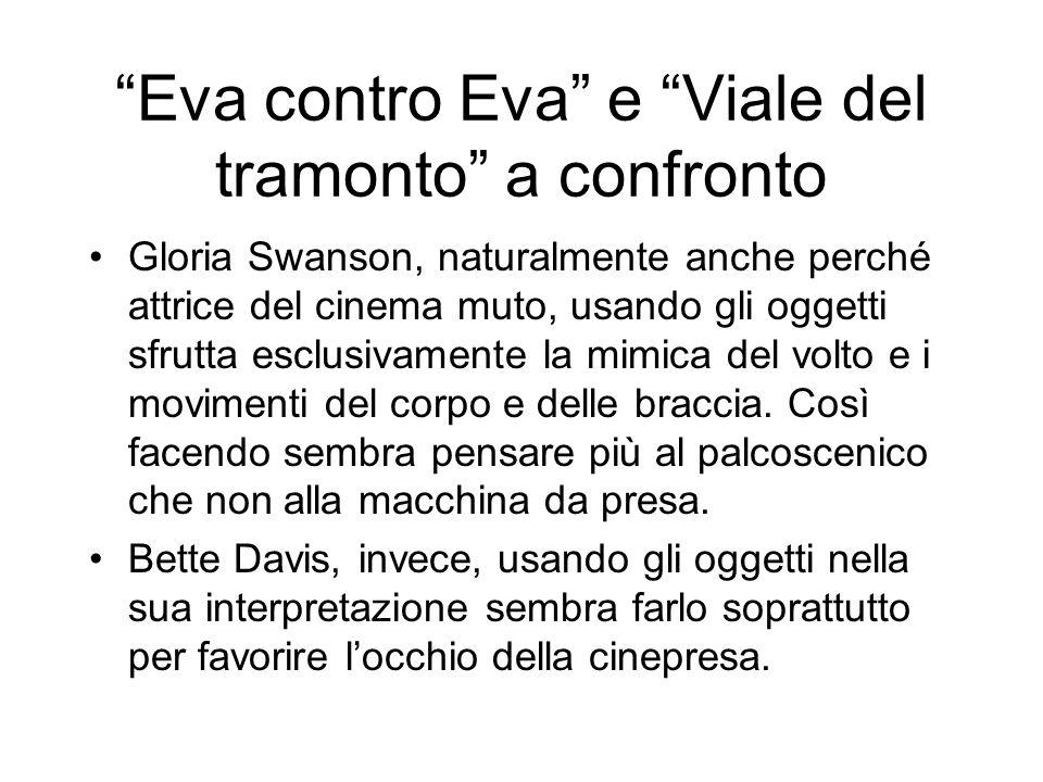 Eva contro Eva e Viale del tramonto a confronto Gloria Swanson, naturalmente anche perché attrice del cinema muto, usando gli oggetti sfrutta esclusiv