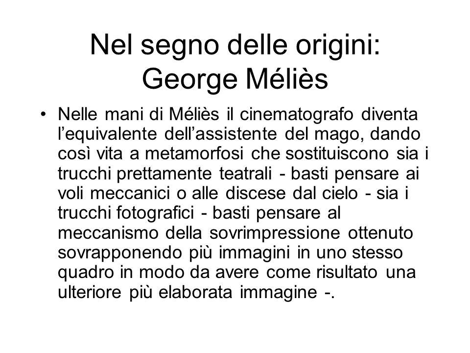 Nel segno delle origini: George Méliès Nelle mani di Méliès il cinematografo diventa lequivalente dellassistente del mago, dando così vita a metamorfo