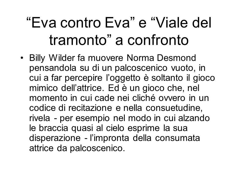 Eva contro Eva e Viale del tramonto a confronto Billy Wilder fa muovere Norma Desmond pensandola su di un palcoscenico vuoto, in cui a far percepire l