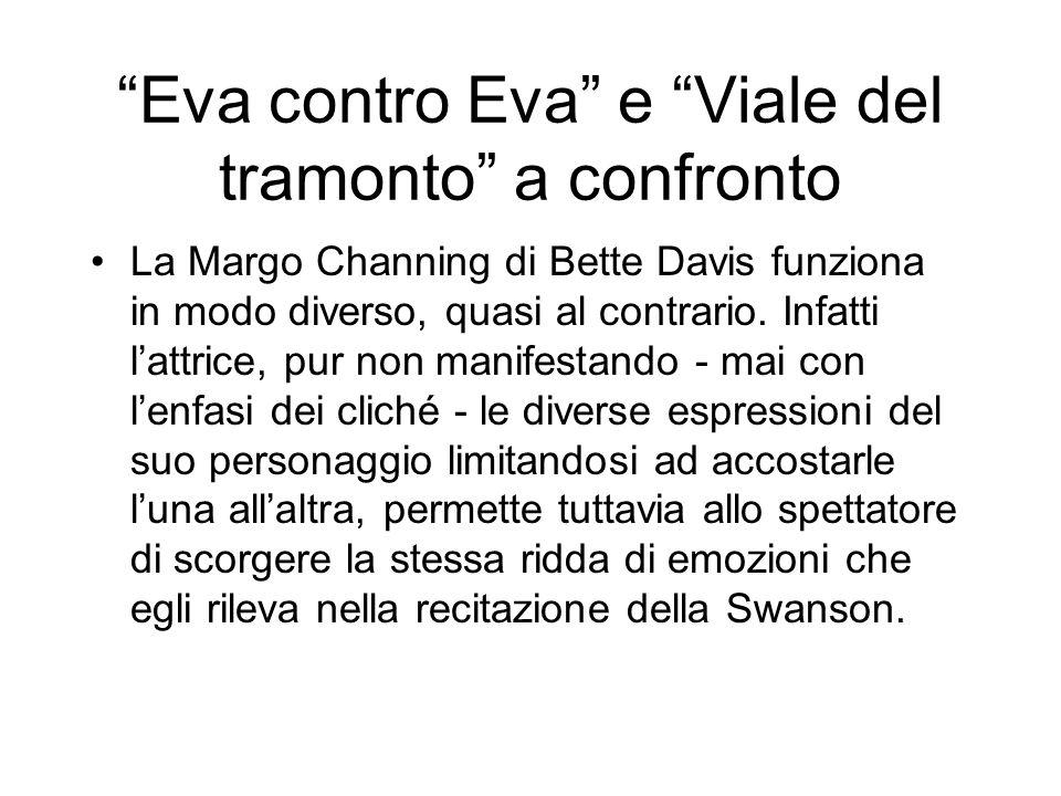 Eva contro Eva e Viale del tramonto a confronto La Margo Channing di Bette Davis funziona in modo diverso, quasi al contrario. Infatti lattrice, pur n