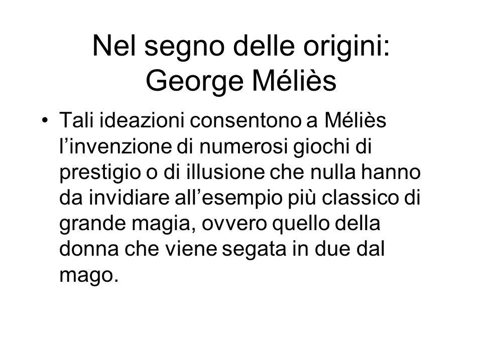 Nel segno delle origini: George Méliès Tali ideazioni consentono a Méliès linvenzione di numerosi giochi di prestigio o di illusione che nulla hanno d