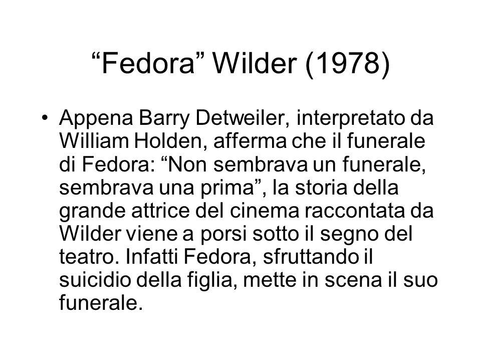 Fedora Wilder (1978) Appena Barry Detweiler, interpretato da William Holden, afferma che il funerale di Fedora: Non sembrava un funerale, sembrava una