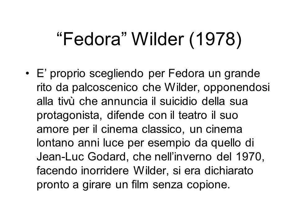 Fedora Wilder (1978) E proprio scegliendo per Fedora un grande rito da palcoscenico che Wilder, opponendosi alla tivù che annuncia il suicidio della s