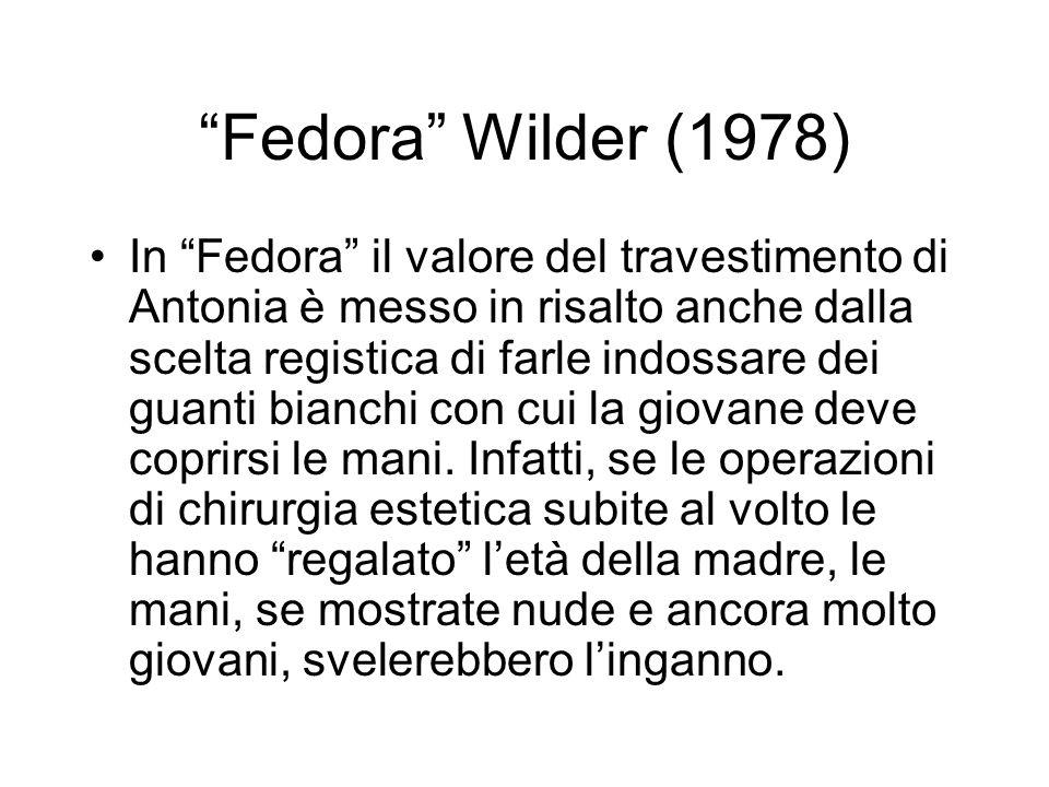 Fedora Wilder (1978) In Fedora il valore del travestimento di Antonia è messo in risalto anche dalla scelta registica di farle indossare dei guanti bi