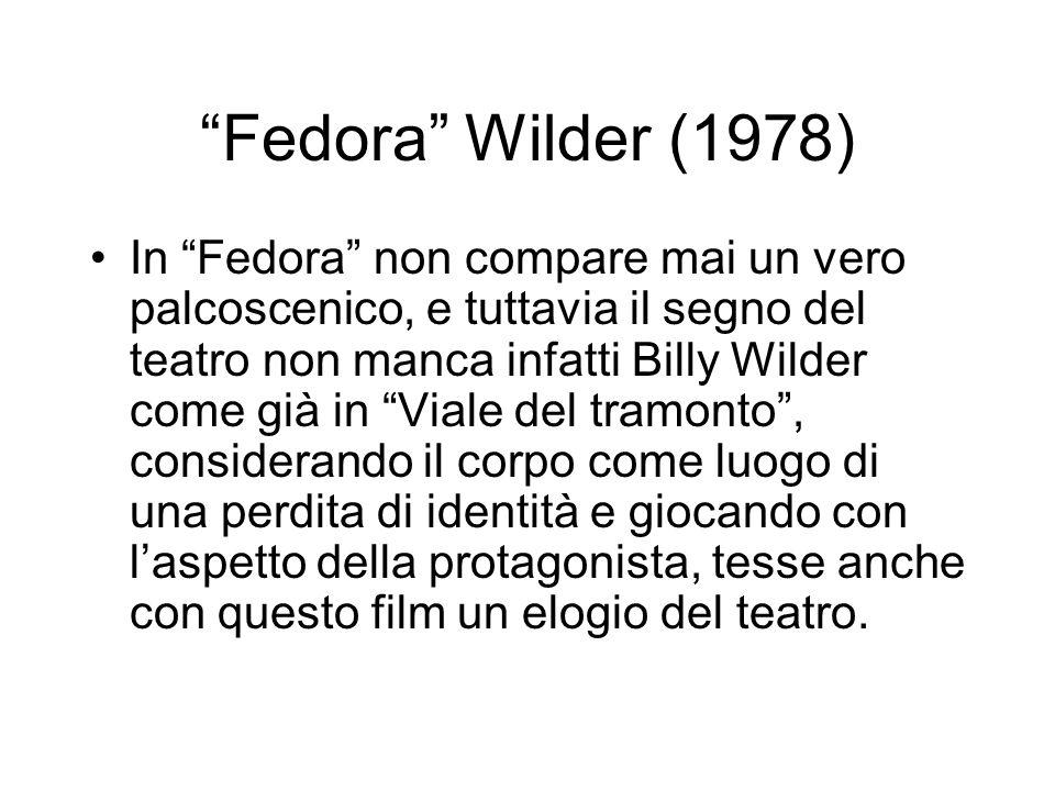 Fedora Wilder (1978) In Fedora non compare mai un vero palcoscenico, e tuttavia il segno del teatro non manca infatti Billy Wilder come già in Viale d