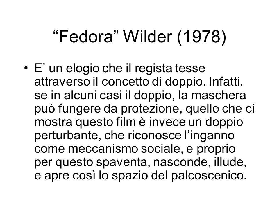 Fedora Wilder (1978) E un elogio che il regista tesse attraverso il concetto di doppio. Infatti, se in alcuni casi il doppio, la maschera può fungere
