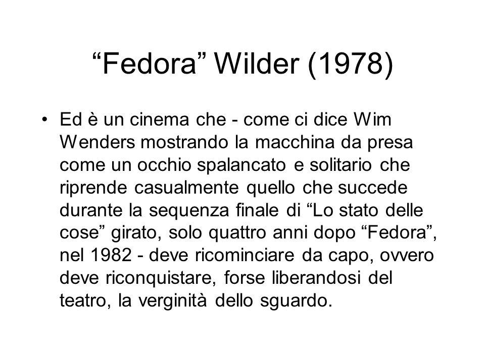 Fedora Wilder (1978) Ed è un cinema che - come ci dice Wim Wenders mostrando la macchina da presa come un occhio spalancato e solitario che riprende c
