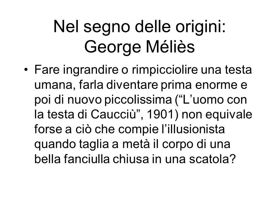 Nel segno delle origini: George Méliès Fare ingrandire o rimpicciolire una testa umana, farla diventare prima enorme e poi di nuovo piccolissima (Luom