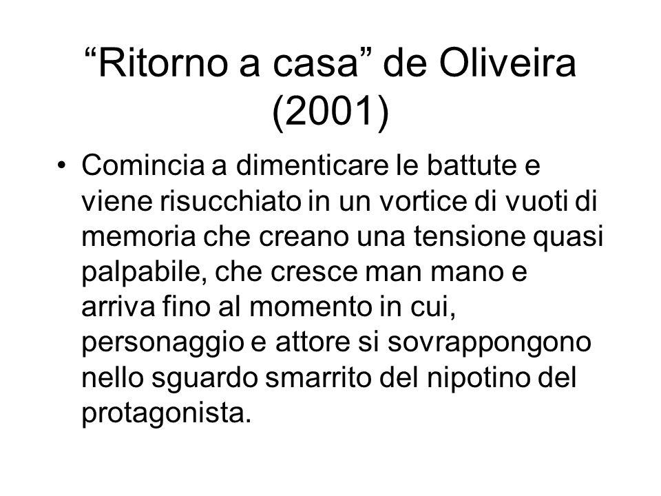 Ritorno a casa de Oliveira (2001) Comincia a dimenticare le battute e viene risucchiato in un vortice di vuoti di memoria che creano una tensione quas