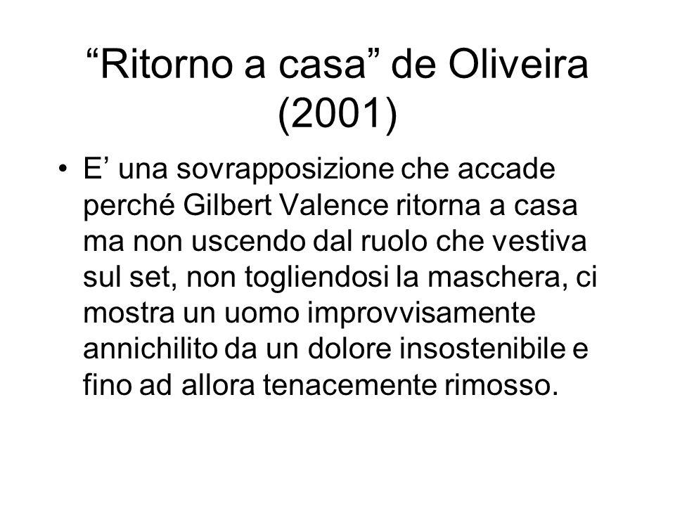 Ritorno a casa de Oliveira (2001) E una sovrapposizione che accade perché Gilbert Valence ritorna a casa ma non uscendo dal ruolo che vestiva sul set,