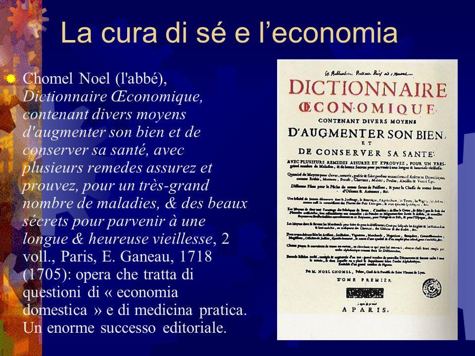 La cura di sé e leconomia Chomel Noel (l'abbé), Dictionnaire Œconomique, contenant divers moyens d'augmenter son bien et de conserver sa santé, avec p