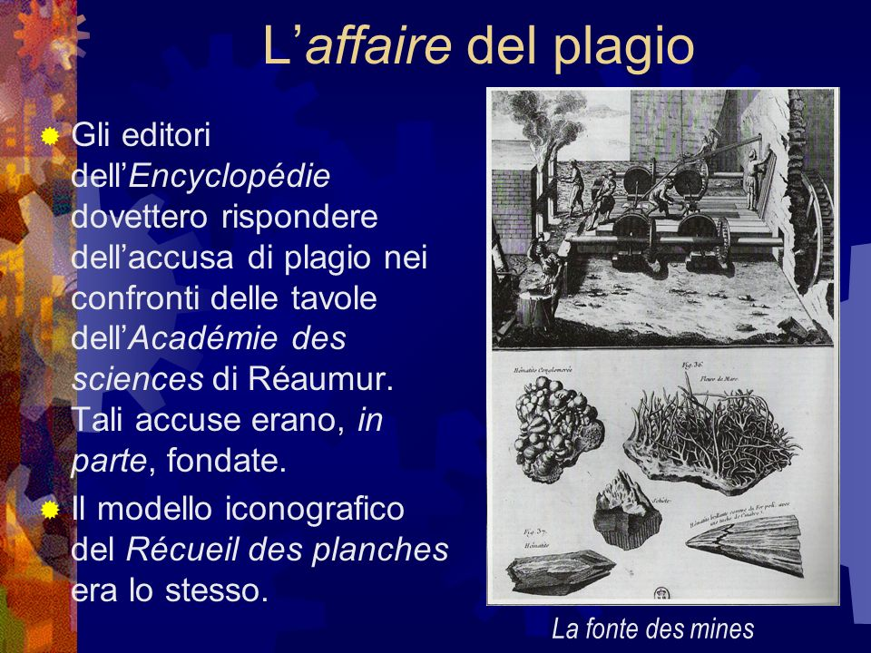 Laffaire del plagio Gli editori dellEncyclopédie dovettero rispondere dellaccusa di plagio nei confronti delle tavole dellAcadémie des sciences di Réa