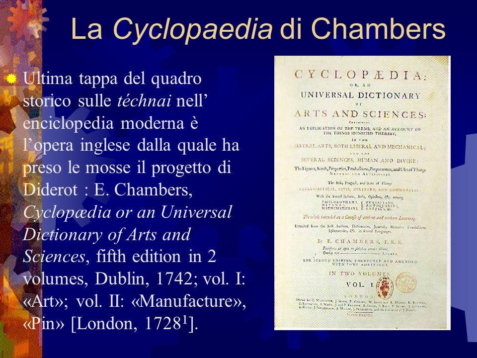 La Cyclopaedia di Chambers Ultima tappa del quadro storico sulle téchnai nell enciclopedia moderna è lopera inglese dalla quale ha preso le mosse il p