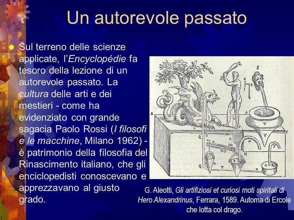 Un autorevole passato Sul terreno delle scienze applicate, lEncyclopédie fa tesoro della lezione di un autorevole passato. La cultura delle arti e dei