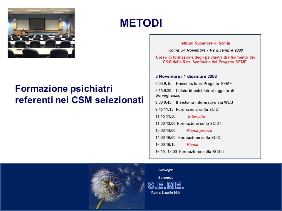 Formazione psichiatri referenti nei CSM selezionati METODI Istituto Superiore di Sanità Roma 3-4 Novembre / 1-2 dicembre 2008 Corso di formazione degl