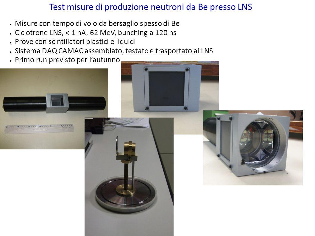 Test misure di produzione neutroni da Be presso LNS Misure con tempo di volo da bersaglio spesso di Be Ciclotrone LNS, < 1 nA, 62 MeV, bunching a 120