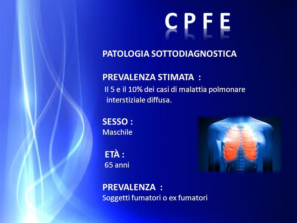 PATOLOGIA SOTTODIAGNOSTICA PREVALENZA : Soggetti fumatori o ex fumatori PREVALENZA STIMATA : Il 5 e il 10% dei casi di malattia polmonare. interstizia