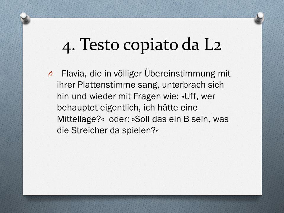 4. Testo copiato da L2 O Flavia, die in völliger Übereinstimmung mit ihrer Plattenstimme sang, unterbrach sich hin und wieder mit Fragen wie: »Uff, we