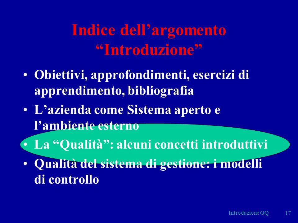 Introduzione GQ17 Indice dellargomento Introduzione Obiettivi, approfondimenti, esercizi di apprendimento, bibliografia Lazienda come Sistema aperto e