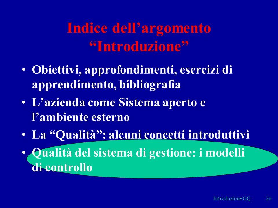 Introduzione GQ26 Indice dellargomento Introduzione Obiettivi, approfondimenti, esercizi di apprendimento, bibliografia Lazienda come Sistema aperto e