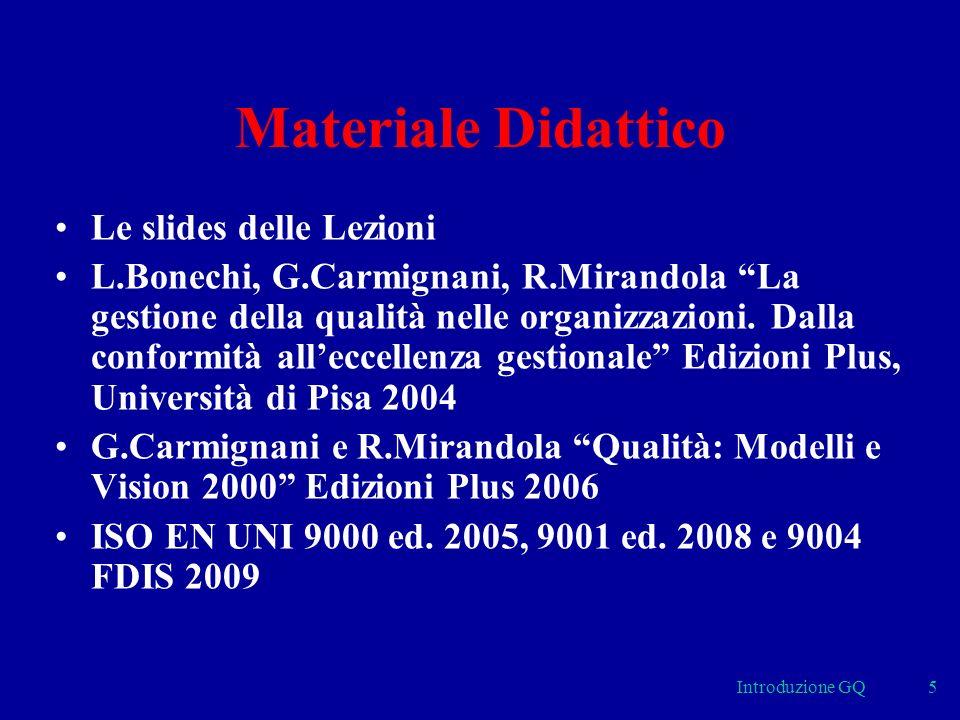 Materiale Didattico Le slides delle Lezioni L.Bonechi, G.Carmignani, R.Mirandola La gestione della qualità nelle organizzazioni.