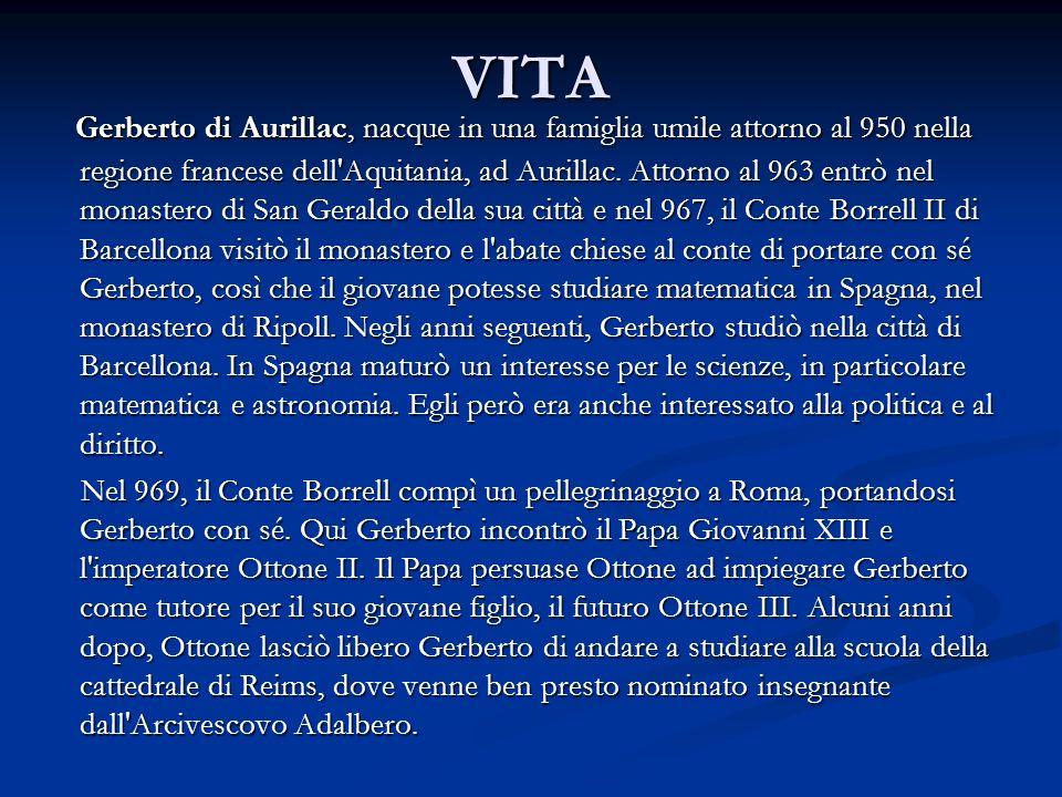 VITA Gerberto di Aurillac, nacque in una famiglia umile attorno al 950 nella regione francese dell Aquitania, ad Aurillac.