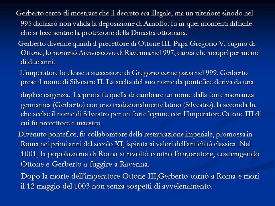 Gerberto cercò di mostrare che il decreto era illegale, ma un ulteriore sinodo nel 995 dichiarò non valida la deposizione di Arnolfo: fu in quei momen