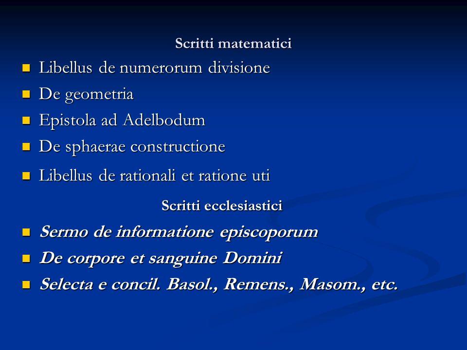 Scritti matematici Libellus de numerorum divisione Libellus de numerorum divisione De geometria De geometria Epistola ad Adelbodum Epistola ad Adelbod