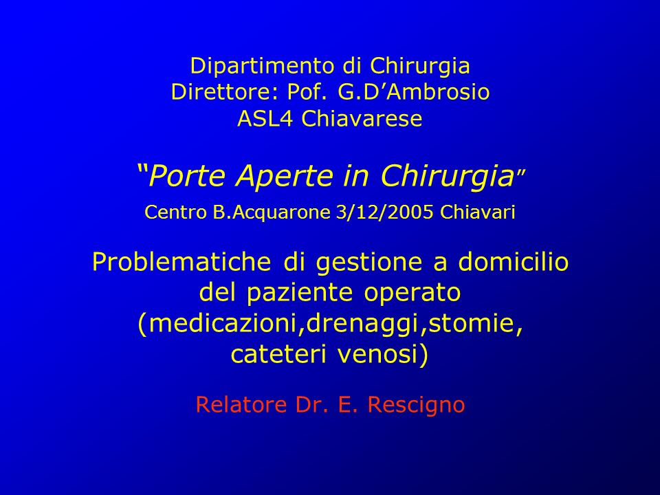 Dipartimento di Chirurgia Direttore: Pof. G.DAmbrosio ASL4 Chiavarese Porte Aperte in Chirurgia Centro B.Acquarone 3/12/2005 Chiavari Problematiche di