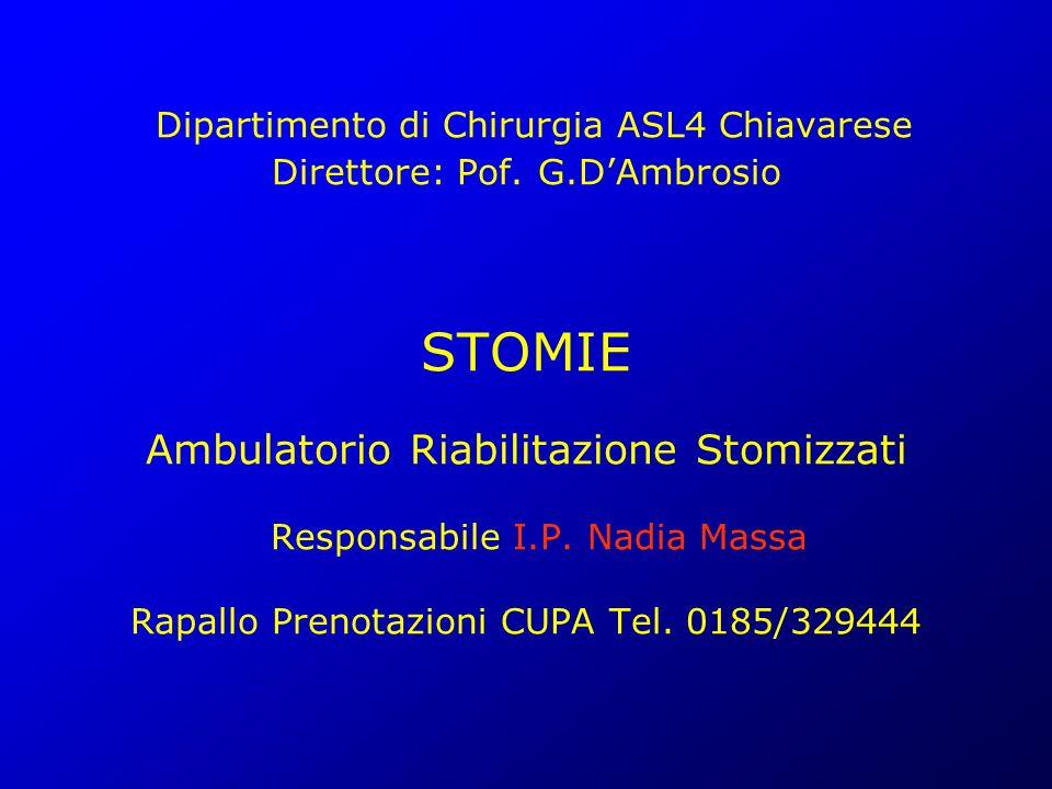 Dipartimento di Chirurgia ASL4 Chiavarese Direttore: Pof. G.DAmbrosio STOMIE Ambulatorio Riabilitazione Stomizzati Responsabile I.P. Nadia Massa Rapal