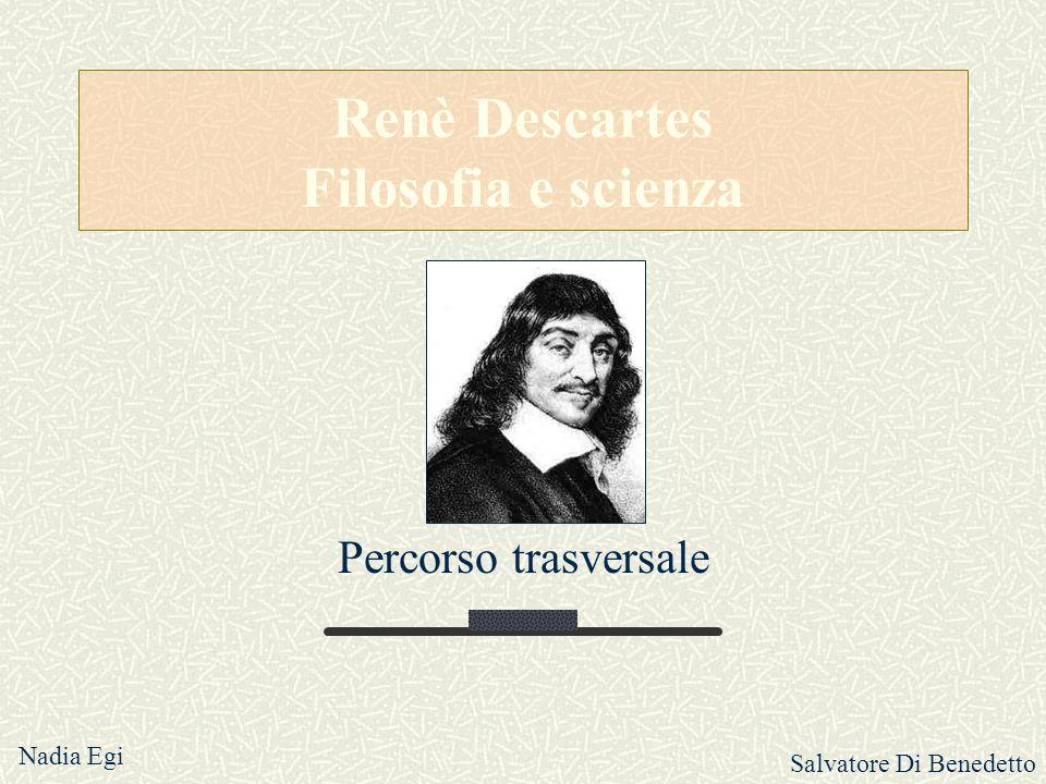 Renè Descartes Filosofia e scienza Percorso trasversale Nadia Egi Salvatore Di Benedetto