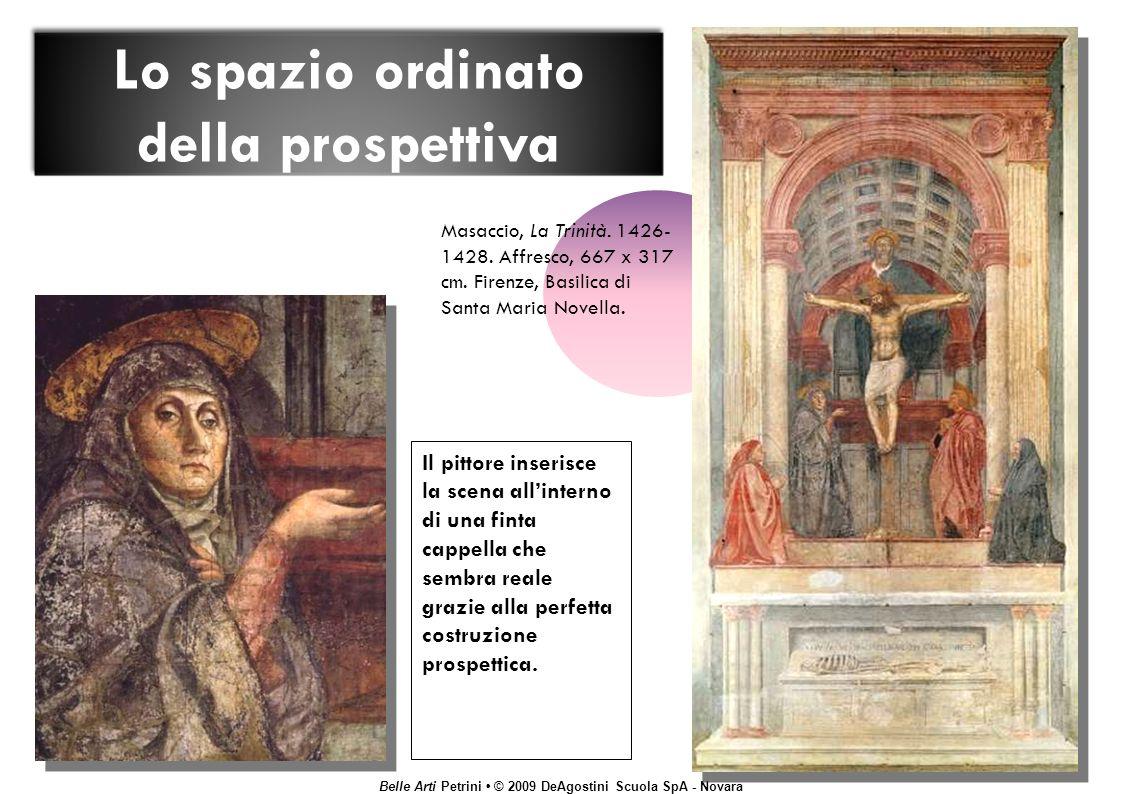 Belle Arti Petrini © 2009 DeAgostini Scuola SpA - Novara Lo spazio ordinato della prospettiva Il pittore inserisce la scena allinterno di una finta cappella che sembra reale grazie alla perfetta costruzione prospettica.
