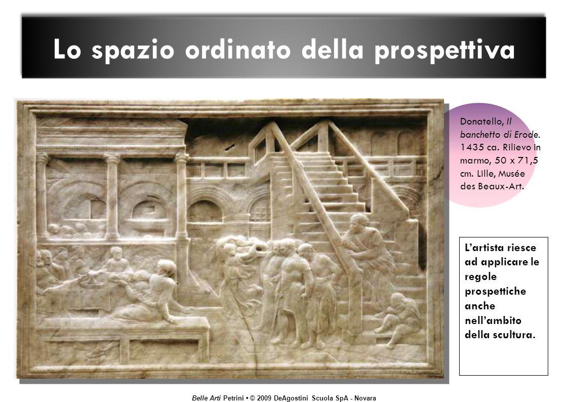 Belle Arti Petrini © 2009 DeAgostini Scuola SpA - Novara Lo spazio ordinato della prospettiva Lartista riesce ad applicare le regole prospettiche anche nellambito della scultura.