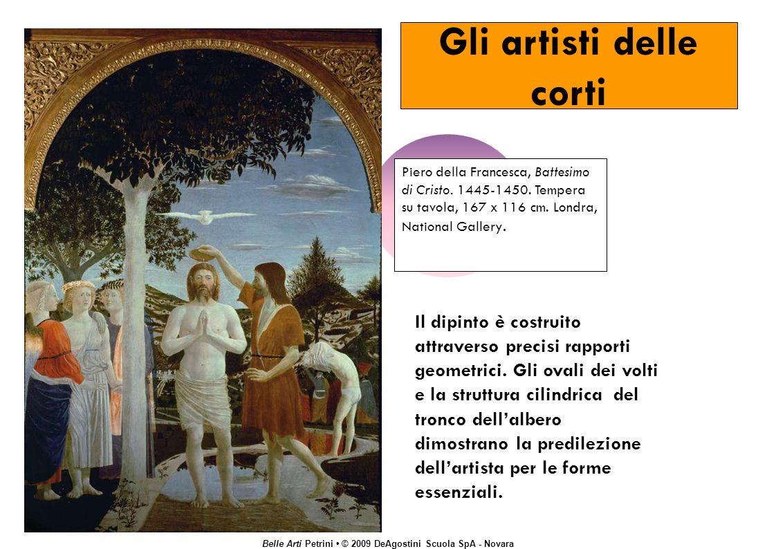 Belle Arti Petrini © 2009 DeAgostini Scuola SpA - Novara Gli artisti delle corti Piero della Francesca, Battesimo di Cristo.