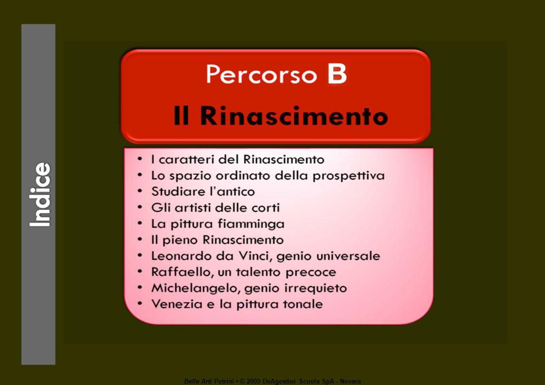 Belle Arti Petrini © 2009 DeAgostini Scuola SpA - Novara Raffaello, un talento precoce Socievole, affabile, capace di cogliere lo stimolo creativo degli altri maestri, Raffaello Sanzio incarnò limmagine del raffinato pittore cortigiano.