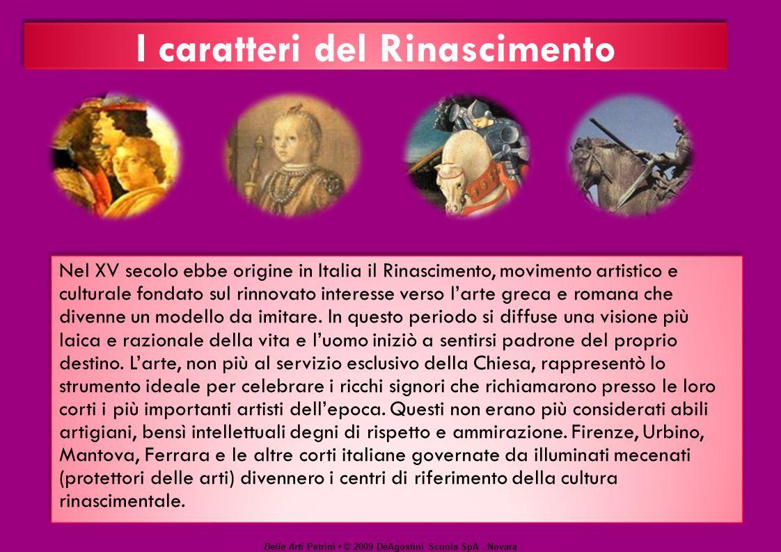 I caratteri del Rinascimento Nel XV secolo ebbe origine in Italia il Rinascimento, movimento artistico e culturale fondato sul rinnovato interesse verso larte greca e romana che divenne un modello da imitare.