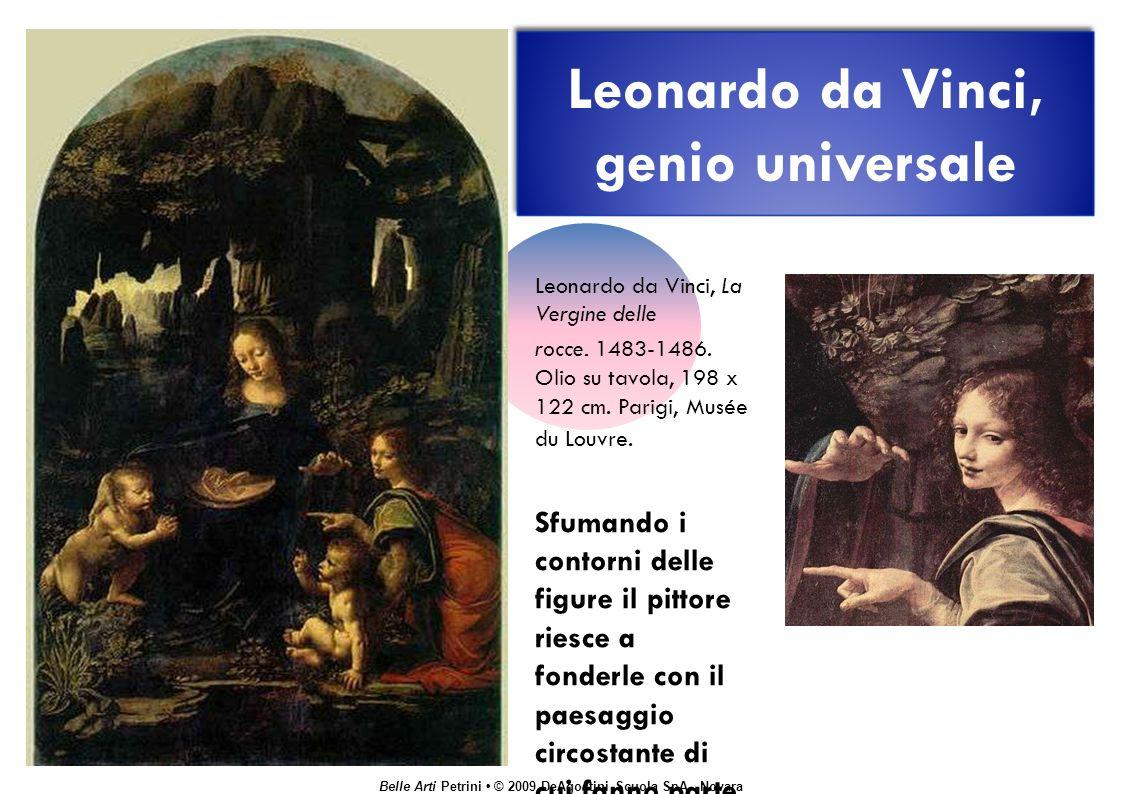 Belle Arti Petrini © 2009 DeAgostini Scuola SpA - Novara Leonardo da Vinci, genio universale Leonardo da Vinci, La Vergine delle rocce.